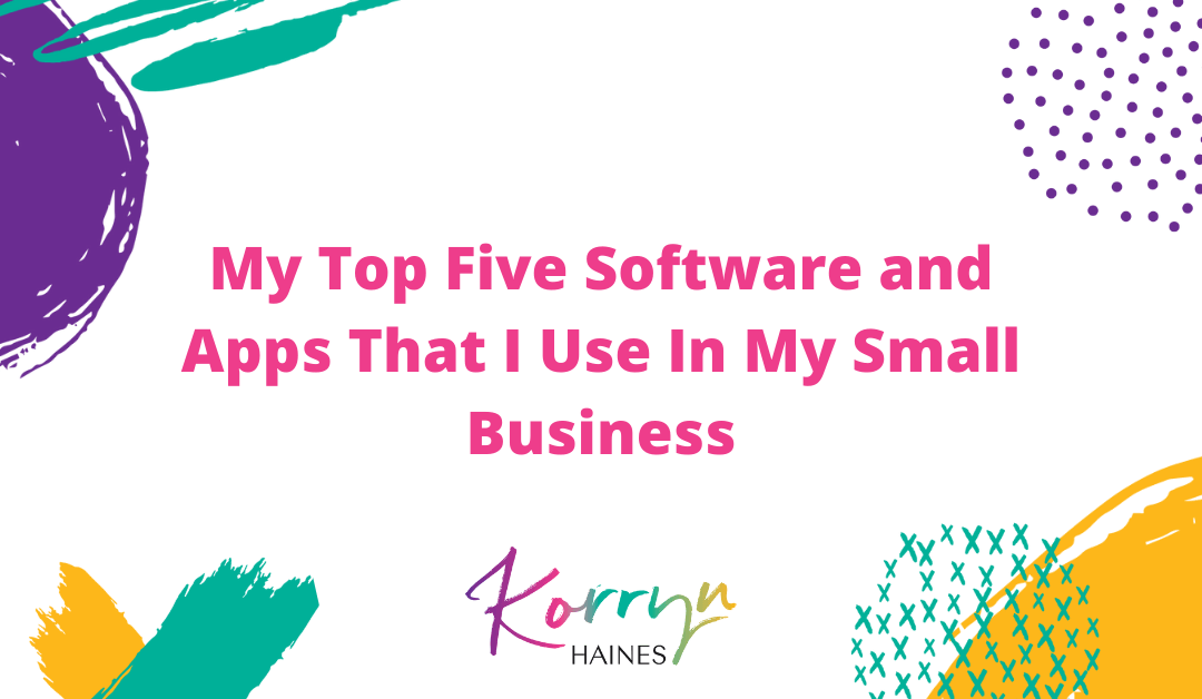 My Top Five Software and Apps That I Use In My Small Business