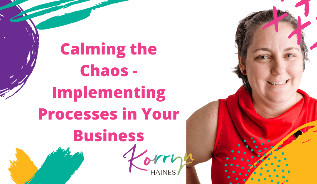 Calming the Chaos – Implementing Processes in Your Business