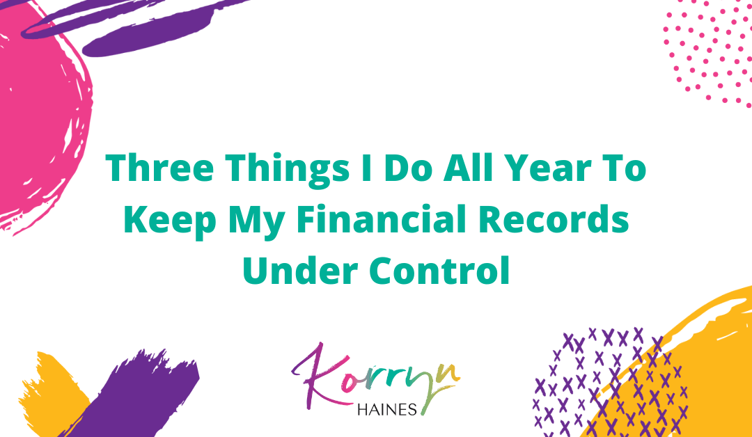 Three Things I Do All Year To Keep My Financial Records Under Control