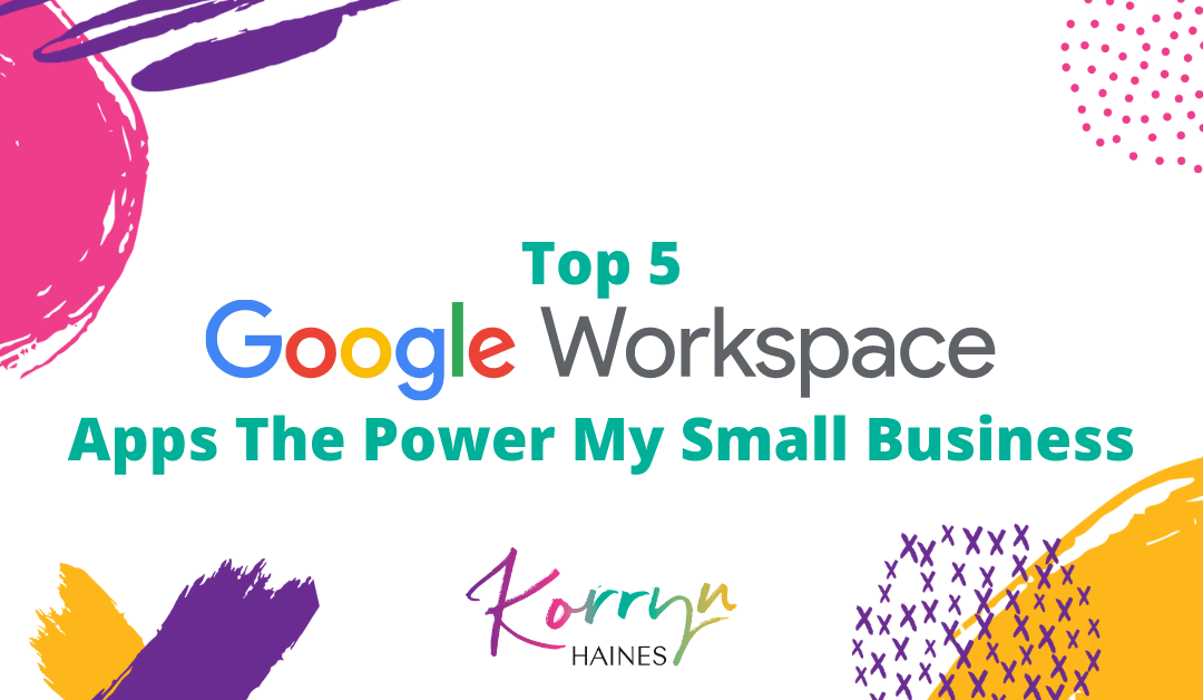 Top 5 Google Workspace Apps That Power My Small Business