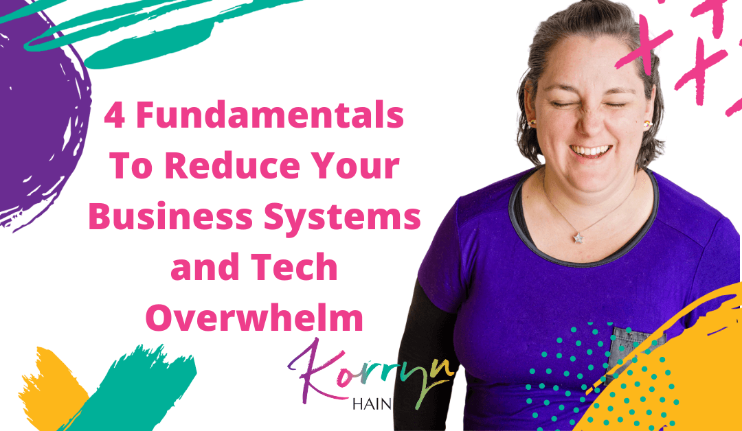 4 Fundamentals to Reduce Your Business Systems and Tech Overwhelm