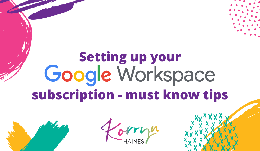 Setting Up Your Google Workspace Subscription – Must Know Tips