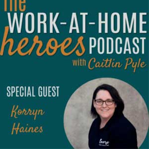 Work-At-Home-Heroes-Podcast-Caitlin-Pyle-Ep-58-Korryn-Haines