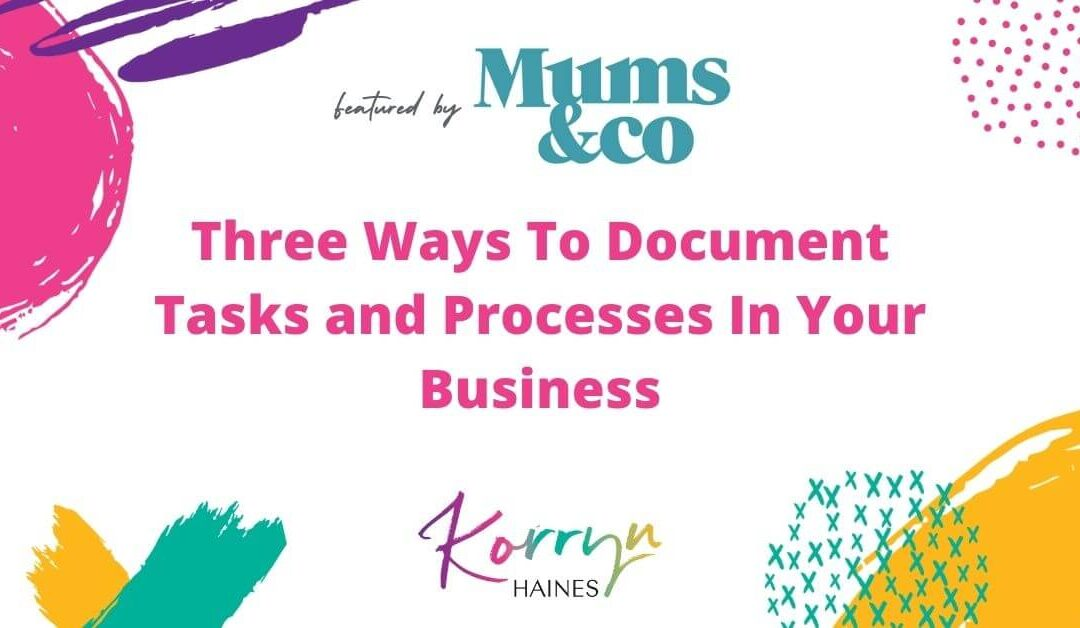 Three Ways To Document Tasks and Processes In Your Business   Mums&Co Feature