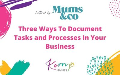 Three Ways To Document Tasks and Processes In Your Business | Mums&Co Feature